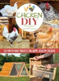 Chicken DIY: 20 Fun-to-Make Projects for Happy and Healthy Chickens (CompanionHouse Books) Coops, Ramps, Roosts, Nest Boxes, Feeders, Waterers, and More, with Materials Lists; plus Bonus Egg Recipes