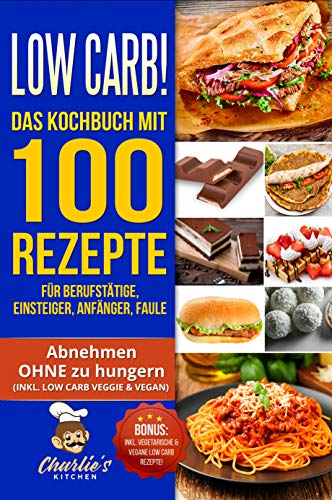 Low Carb! Das Kochbuch mit 100 Rezepte für Berufstätige, Einsteiger, Anfänger, Faule: Effektiv abnehmen OHNE Hunger das ketogene Rezeptbuch zu Paleo Intervallfasten Vegetarisch Vegan