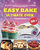 Easy Bake Ultimate Oven Cookbook: 110+ Amazing & Delicious Recipes for Young Chefs to Learn the Easy Bake Ultimate Oven Baking Basic