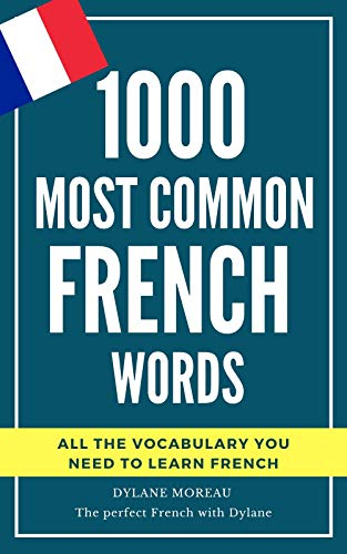 1000 most common French words: All the vocabulary you need to learn French