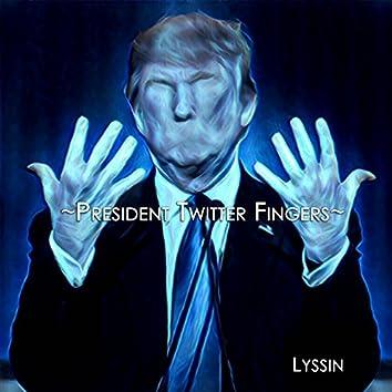 President Twitter Fingers