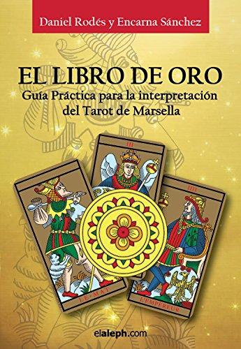 El Libro de Oro - Guía práctica para la interpretación del Tarot de