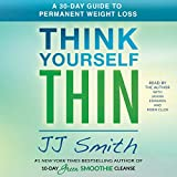 Think Yourself Thin: How to Win at Permanent Weight Loss