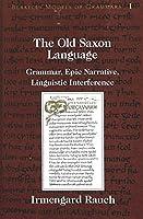 The Old Saxon Language: Grammar, Epic Narrative, Linguistic Interference (Berkeley Models of Grammar)