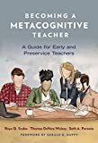Becoming a Metacognitive Teacher: A Guide for Early and Preservice Teachers