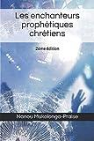 Les enchanteurs prophétiques chrétiens: 2ème édition