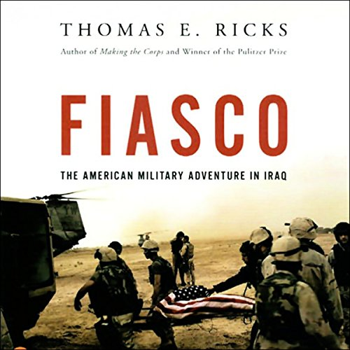 Fiasco     The American Military Adventure in Iraq              By:                                                                                                                                 Thomas E. Ricks                               Narrated by:                                                                                                                                 James Lurie                      Length: 10 hrs and 15 mins     559 ratings     Overall 4.2