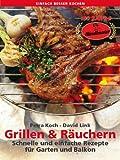 Grillen und Räuchern. Schnelle und einfache Rezepte für Garten und Balkon (einfach besser kochen) (German Edition)