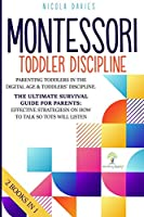 Montessori Toddler Discipline 2 Books in 1: Parenting Toddlers in the Digital Age & Toddlers' Discipline The Ultimate Survival Guide for Parents: Effective Strategies on How to Talk So Tots Will Listen