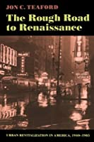 The Rough Road to Renaissance: Urban Revitalization in America, 1940-1985 (Creating the North American Landscape) by Jon C. Teaford(1990-08-01)