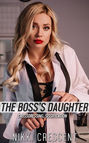 THE BOSS'S DAUGHTER (Crossdressing, Sissification) (English Edition)