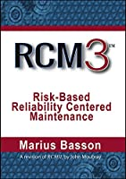 RCM3: Risk-Based Reliability Centered Maintenance