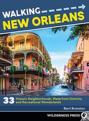 Walking New Orleans: 33 Historic Neighborhoods, Waterfront Districts, and Recreational Wonderlands from Wilderness Press