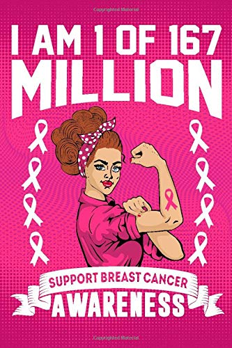 I'm 1 Of 167 Million Support Breast Cancer Awareness: College Ruled Breast Cancer Awareness Journal, Diary, Notebook 6 x 9 inches with 100 Pages