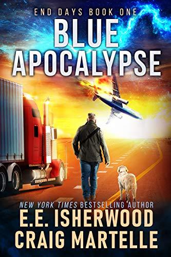 Blue Apocalypse: A Post-Apocalyptic Adventure (End Days Book 1) by [E.E.  Isherwood, Craig Martelle]