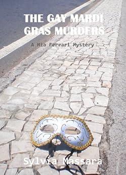 The Gay Mardi Gras Murders: A Mia Ferrari Mystery (The Mia Ferrari Mysteries Book 2) by [Sylvia Massara]