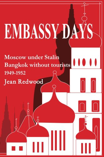 Embassy Days: Moscow under Stalin Bangkok without tourists 1949-1952 (English Edition)
