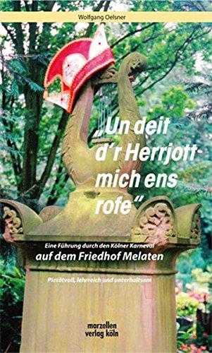 Un deit d´r Herrjott mich ens rofe: Eine Führung durch den Kölner Karneval auf dem Friedhof Melaten (Kleine Kulturgeschichte des Kölner Karnevals)