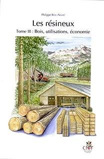 Les résineux : Tome 3, Bois, utilisations, économie