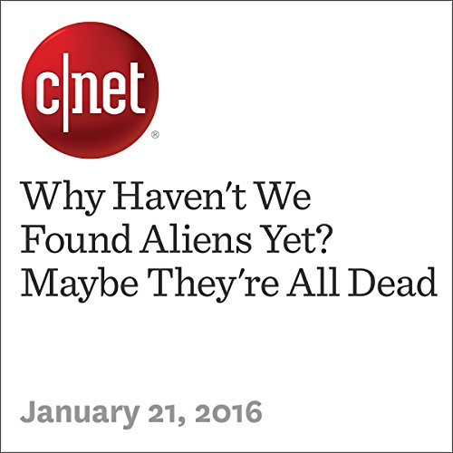 Why Haven't We Found Aliens Yet? Maybe They're All Dead audiobook cover art