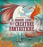 Il grande libro delle creature fantastiche. Ediz. a colori