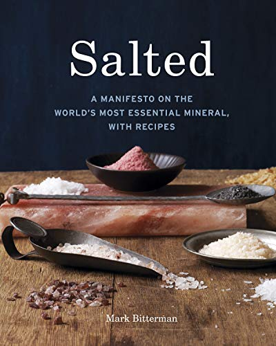 Salted: A Manifesto on the World's Most Essential Mineral, with Recipes [A Cookbook]