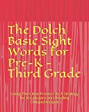 The Dolch Basic Sight Words for Pre-K - Third Grade: Using The Cloze Process As A Strategy for Vocabulary and Reading Comprehension