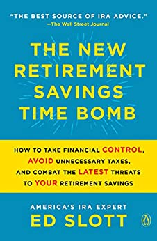 The New Retirement Savings Time Bomb: How to Take Financial Control, Avoid Unnecessary Taxes, and Combat the Latest Threats to Your Retirement Savings by [Ed Slott]