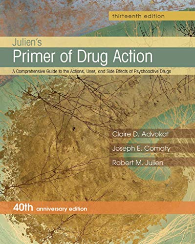 Julien's Primer of Drug Action (A Comprehensive Guide to the Actions, Uses, and Side Effects of Psychoactive Drugs)