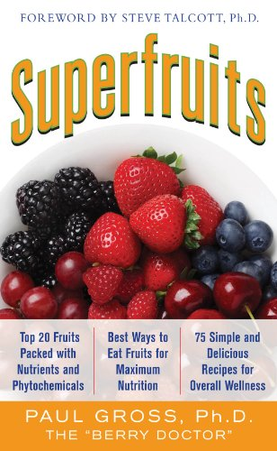 Superfruits: (Top 20 Fruits Packed with Nutrients and Phytochemicals, Best Ways to Eat Fruits for Maximum Nutrition, and 75 Simple and Delicious Recipes (English Edition)