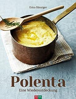 Polenta: Eine Wiederentdeckung