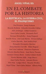 En el Combate por la Historia, La República, la Guerra Civil, el Franquismo, Colección Historia par Ángel Viñas