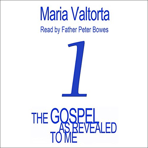 The Gospel as Revealed to Me: Volume 1                   By:                                                                                                                                 Maria Valtorta                               Narrated by:                                                                                                                                 Father Peter Bowes                      Length: 20 hrs and 34 mins     3 ratings     Overall 4.7
