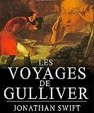 Les Voyages de Gulliver (Version intégrale ''Les 4 voyages'' Edition entièrement Illustrée)