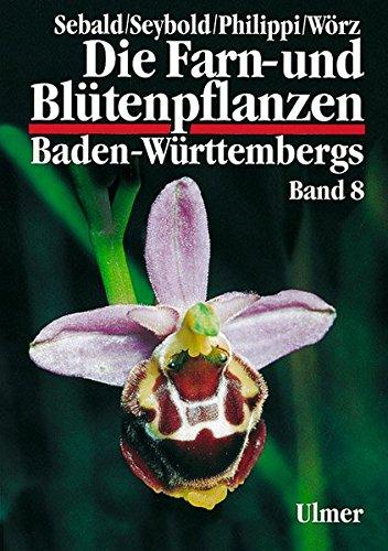 Die Farn- und Blütenpflanzen Baden-Württembergs, 8 Bde., Bd.8, Spezieller Teil (Spermatophyta, Unterklassen Commelinidae, Arecidae, Liliidae)