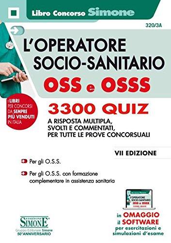 L'operatore socio-sanitario OSS e OSSS. 3300 quiz a risposta multipla, svolti e commentati per tutte le prove concorsuali. Con software di simulazione