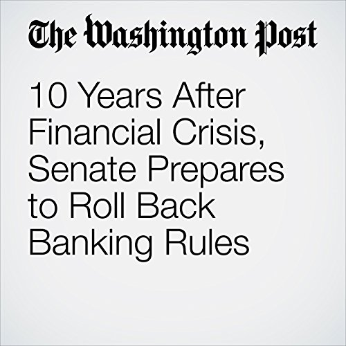 10 Years After Financial Crisis, Senate Prepares to Roll Back Banking Rules copertina