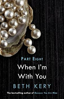 When We Are One (When I'm With You Part 8): Because You Are Mine Series #2 by [Beth Kery]