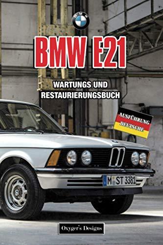 BMW E21: WARTUNGS UND RESTAURIERUNGSBUCH