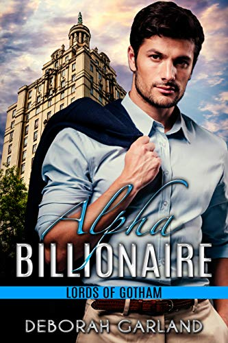 Alpha Billionaire: A Love Mistake Romance (Lords of Gotham Book 2) by [Deborah Garland]