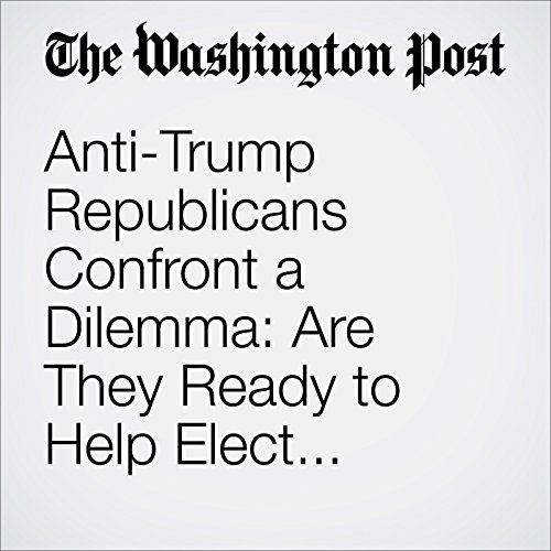 Anti-Trump Republicans Confront a Dilemma: Are They Ready to Help Elect Clinton? cover art