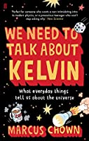 We Need to Talk About Kelvin: What everyday things tell us about the universe by chown-marcus(1905-07-02)