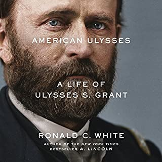 American Ulysses     A Life of Ulysses S. Grant              By:                                                                                                                                 Ronald C. White                               Narrated by:                                                                                                                                 Arthur Morey                      Length: 27 hrs and 35 mins     2,204 ratings     Overall 4.8
