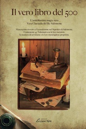 Il vero libro del 500. L'antichissima magia nera. Vera clavicola del re Salomone. Manoscritto trovato a Gerusalemme nel Sepolcro di Salomone. Contenente 45 Talismani