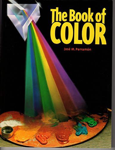 The Book of Color: the History of Color, Color Theory, and Contrast, the Color of Forms and Shadows, Color Ranges and Mixes, and the Practice of Painting with Color