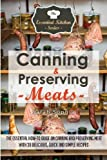 Canning & Preserving Meats: The Essential How-To Guide On Canning and Preserving Meat With 30 Delicious, Quick and Simple Recipes (The Essential Kitchen Series) (Volume 47)