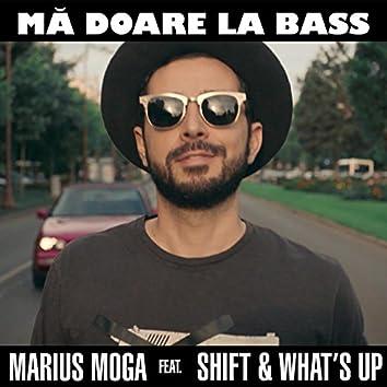 Mă Doare La Bass (feat. Shift, What's Up)