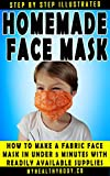 Homemade Medical Face Mask: Illustrated Step by Step Instructions to Make a Cloth Face Mask in under 5 Minutes (Respiratory Protective Equipment Book 1)