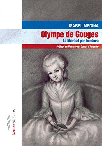 Olympe de Gouges: La libertad por bandera (Narrativa nº 19) (Spanish Edition)