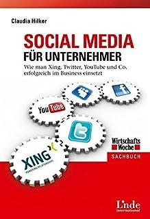 Social Media für Unternehmer: Wie man Xing, Twitter, Youtube und Co. erfolgreich im Business einsetzt